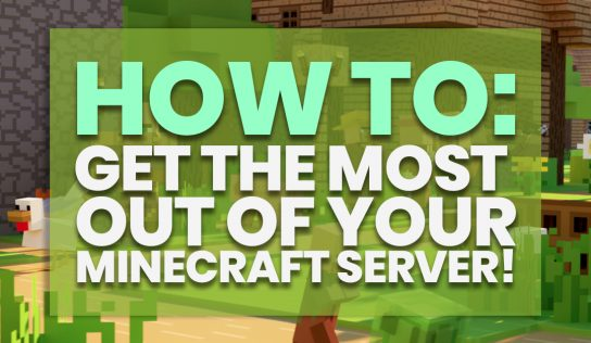 How to Get the Most Out of Your Minecraft Server!